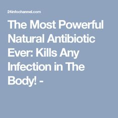The Most Powerful Natural Antibiotic Ever: Kills Any Infection in The Body! -