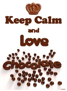 KEEP CALM AND LOVE CHACOLATE