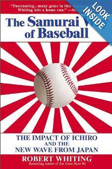 The Samurai Way of Baseball: The Impact of Ichiro and the New Wave from Japan Robert White, Ichiro Suzuki, The New Wave, Bestselling Author, Samurai, Literature, Waves, Baseball, Books