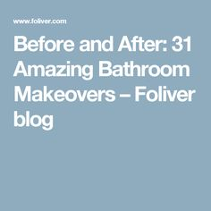 Before and After: 31 Amazing Bathroom Makeovers – Foliver blog