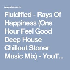 Fluidified - Rays Of Happiness (One Hour Feel Good Deep House Chillout Stoner Music Mix) - YouTube