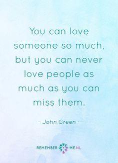 Er zijn vaak geen woorden voor het gemis. Een quote over het afscheid, het verdriet en het gemis na de dood van een geliefde. Vind meer inspiratie over de uitvaart en rouwen op http://www.rememberme.nl