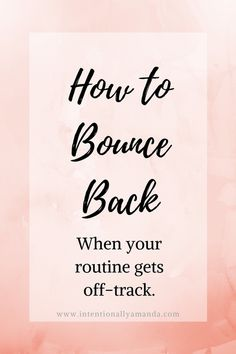 How to Bounce Back When Your Routine Gets Off-Track | Intentionally Amanda