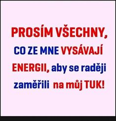 PROSÍM VŠECHNY... Digital Marketing Trends, Motto, Haha, Poems, Funny Memes, Wisdom, Thoughts, Motivation, Quotes