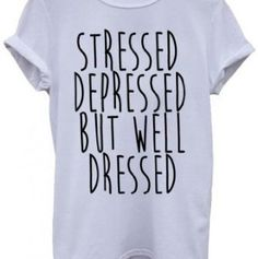 A personal favorite from my Etsy shop https://www.etsy.com/listing/254768990/stressed-depressed-but-well-dressed