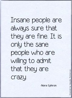 Great feeling to know I'm sane because I admit I'm sometimes crazy haha really though