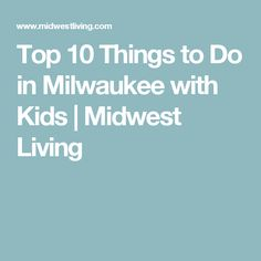 Top 10 Things to Do in Milwaukee with Kids | Midwest Living