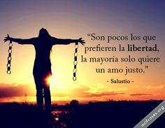 Son pocos los que prefieren la libertad, la mayoría solo quiere un amo justo. - Salustio