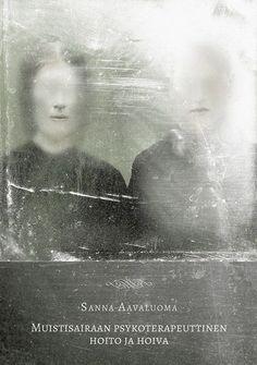 Muistisairaan psykoterapeuttinen hoito ja hoiva / Sanna Aavaluoma