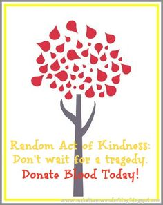 Random Act of Kindness: Don't wait for a tragedy. Donate blood today!
