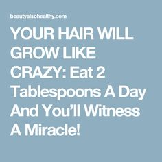 YOUR HAIR WILL GROW LIKE CRAZY: Eat 2 Tablespoons A Day And You'll Witness A Miracle!