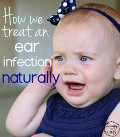 How we treat an ear infection naturally. Natural methods that work.
