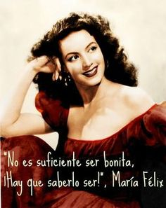 """María Félix a timeless mexican beauty icon. Translation, """" It is not enough to be pretty, you need to know how to be it."""""""