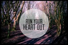 Run until you can't run any more because sometimes you just need to get away and this is all your body can do to make that feeling go away.