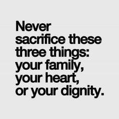 Never sacrifice these three things... Especially for those that are selfish enough to ask you to.
