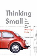 Thinking Small: The Long, Strange Trip of the Volkswagen Beetle by Andrea Hiott