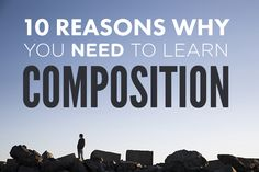 10 Reasons Why You NEED to Learn Composition (via photographyconcentrate.com)
