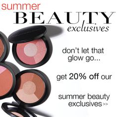 Don't let that glow go! Now till August 31st you can purchase Summer Beauty Exclusives for 20% off.