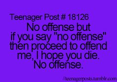 People use the word No Offense way too much!!!