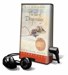 The Tale of Despereaux by Kate DiCamillo  The adventures of Despereaux Tilling, a small mouse of unusual talents, the princess that he loves, the servant girl who longs to be a princess, and a devious rat determined to bring them all to ruin.
