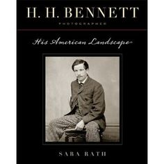 H. H. Bennett, Photographer: His American Landscape by Sarah Rath