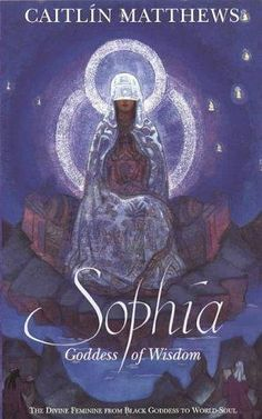 Sophia - Goddess of Wisdom by Caitlin Matthews - adding to our Inspired Library on Pinterest! #hginspires