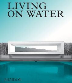 Living on Water   Architecture   Phaidon Store