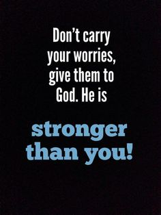 Don't carry our worries, give them to God   https://www.facebook.com/MarkBrown.page/photos/10152477758258324