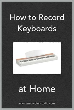 How to Record Keyboards at Home http://ehomerecordingstudio.com/recording-keyboards/
