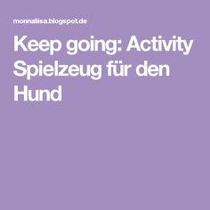 Keep going: Activity Spielzeug für den Hund