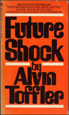 Future Shock, Alvin Toffler. Reading this book when I was 15 changed my life.