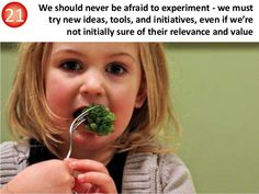 We should never be afraid to experiment - we must try new ideas, tools, and initiatives, even if we're not initially sure ...