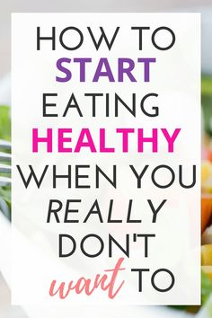 How to Start Eating Healthy When You Don't Want To You want to start eating healthy but you don't know where to start! What you need are simple tips and the motivation to start. Check out thi Healthy Diet Tips, Healthy Eating Habits, Healthy Lifestyle Tips, Diet And Nutrition, Healthy Living, How To Get Healthy, Motivation For Healthy Eating, Proper Nutrition, Healthy Eating Articles
