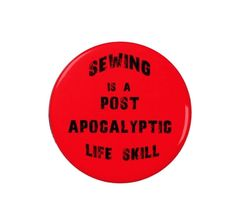 Sewing is a post apocalyptic life skill - Sewing Badge/Fridge Magnet - Funny/Quotes - sewists  Sewing is post-apocalyptic life -skill  Because