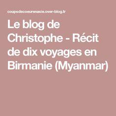 Le blog de Christophe - Récit de dix voyages en Birmanie (Myanmar)