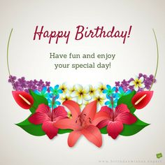 Happy Birthday! Have fun and enjoy your special day.