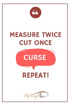Measure Twice, Cut Once, Curse, Repeat! #Sewing #SewingHumor #SewingDIY #SewingNotions Sewing Box, Sewing Notions, Sewing Humor, Sewing Quotes, Sewing Studio, Soft Sculpture, Buttonholes, Quilt Blocks, Repeat
