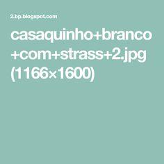 casaquinho+branco+com+strass+2.jpg (1166×1600)