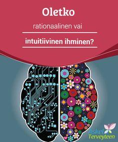 Oletko rationaalinen vai intuitiivinen ihminen?   Ihmisen #ajattelutapa voidaan jakaa karkeasti kahteen tyyppiin: #rationaaliseen ja intuitiiviseen. #Molemmat ovat tärkeitä ihmisen toiminnassa.  #Mielenkiintoistatietoa