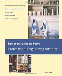 How to Start a Home-based Professional Organizing Business: Dawn Noble: 9780762763689: Books - Amazon.ca