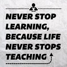 I tell my kids this all of the time! It is amazing if you ask my 5, 8,  and 10 year old when are you done learning, they will tell you. When you refuse to learn anymore. I wish we could all instill these values in our children.  Learning doesn't mean school learning means opening your mind to new concepts.