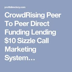 CrowdRising Peer To Peer Direct Funding Lending $10 Sizzle Call Marketing System… http://www.MyTopFunnel.com/BigBucks