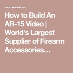 How to Build An AR-15 Video | World's Largest Supplier of Firearm Accessories…