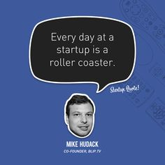 Every day at a startup is a roller coaster.  Mike Hudack  #startupquote #startup #mikehudack #bliptv