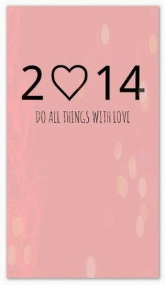 2014 do things with love. Spread love. No hate. Great resolution.