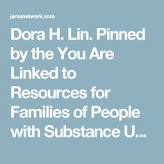 Dora H.Lin. Pinned by the You Are Linked to Resources for Families of People with Substance Use  Disorder cell phone / tablet app January 22, 2017;  Android- https://play.google.com/store/apps/details?id=com.thousandcodes.urlinked.lite   iPhone -  https://itunes.apple.com/us/app/you-are-linked-to-resources/id743245884?mt=8com