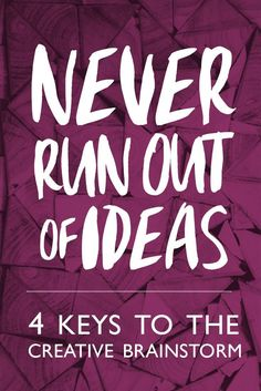 Never Run Out of Ideas. Learn 4 keys to coming up with great ideas for anything from blog posts to new products for your business.