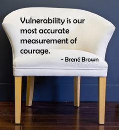 """""""Vulnerability is our most accurate measurement of courage."""" ~ Brene Brown Vulnerability #Quotes"""
