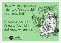 Just a funny (and true) idea I had for a geocaching ecard.