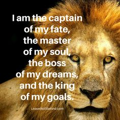 Repeat after me: I am the captain of my fate, the master of my soul, the boss of my dreams, and the KING of my goals! http://www.leave9to5behind.com